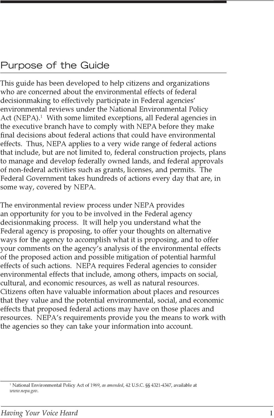 1 With some limited exceptions, all Federal agencies in the executive branch have to comply with NEPA before they make final decisions about federal actions that could have environmental effects.