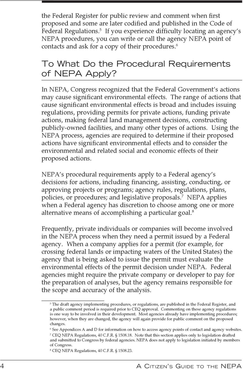 6 To What Do the Procedural Requirements of NEPA Apply? In NEPA, Congress recognized that the Federal Government s actions may cause significant environmental effects.