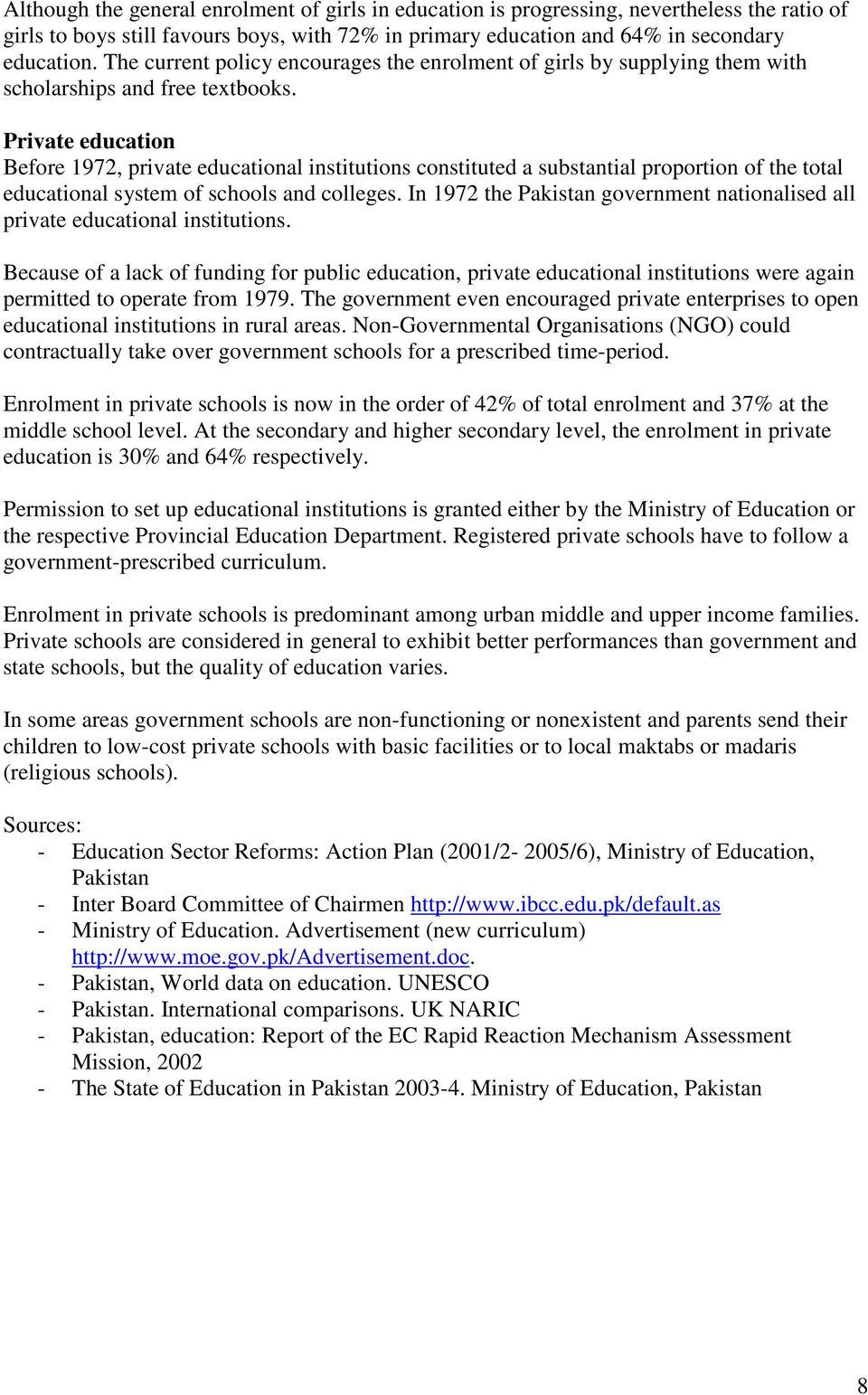 Private education Before 1972, private educational institutions constituted a substantial proportion of the total educational system of schools and colleges.