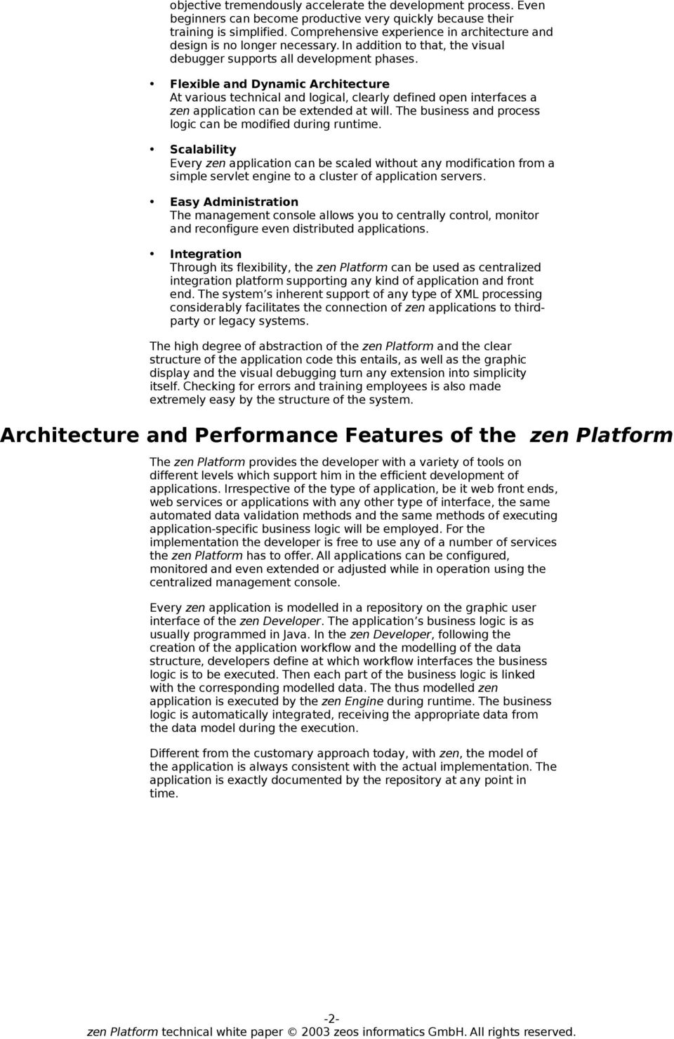 Flexible and Dynamic Architecture At various technical and logical, clearly defined open interfaces a zen application can be extended at will.