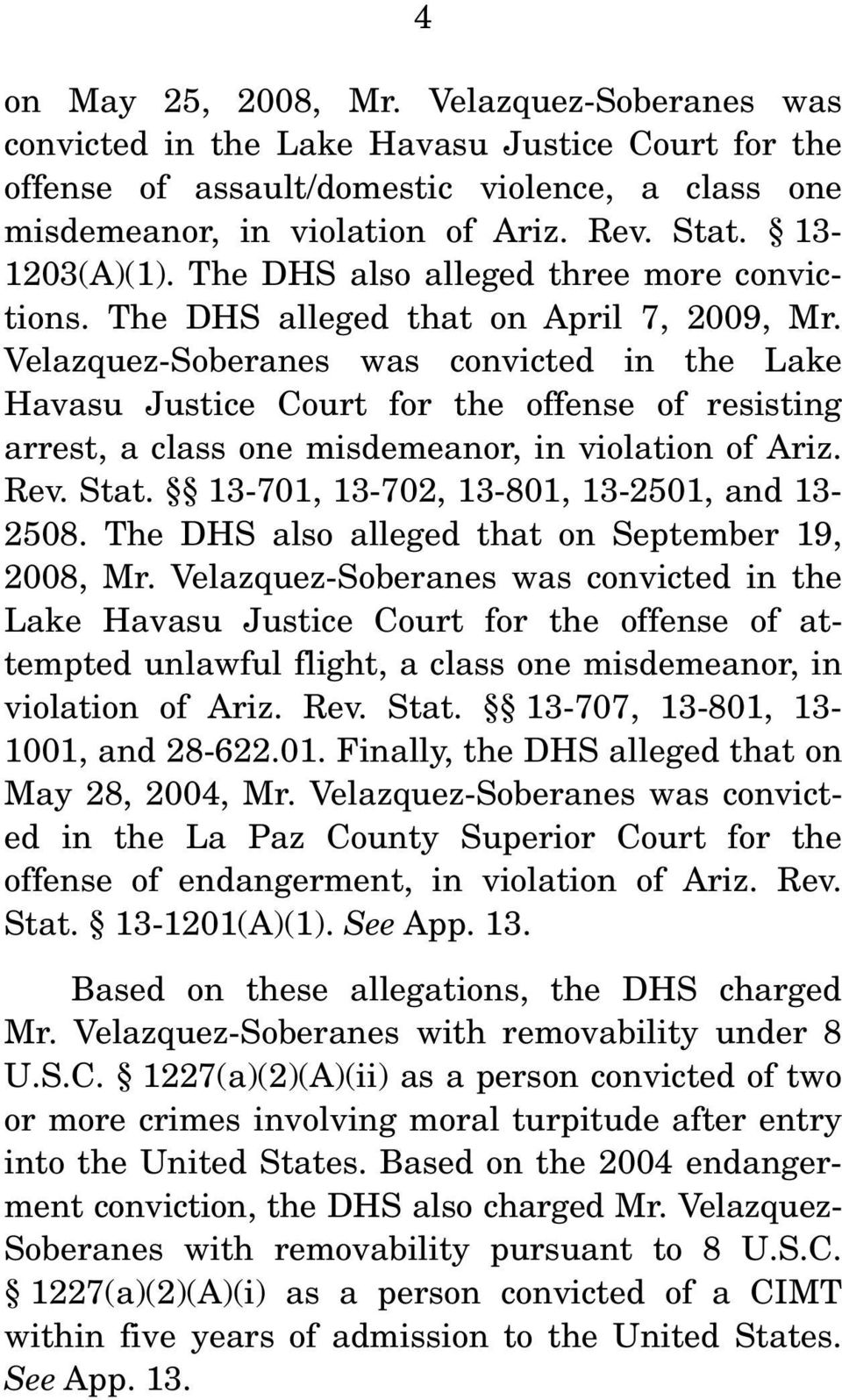 Velazquez-Soberanes was convicted in the Lake Havasu Justice Court for the offense of resisting arrest, a class one misdemeanor, in violation of Ariz. Rev. Stat.