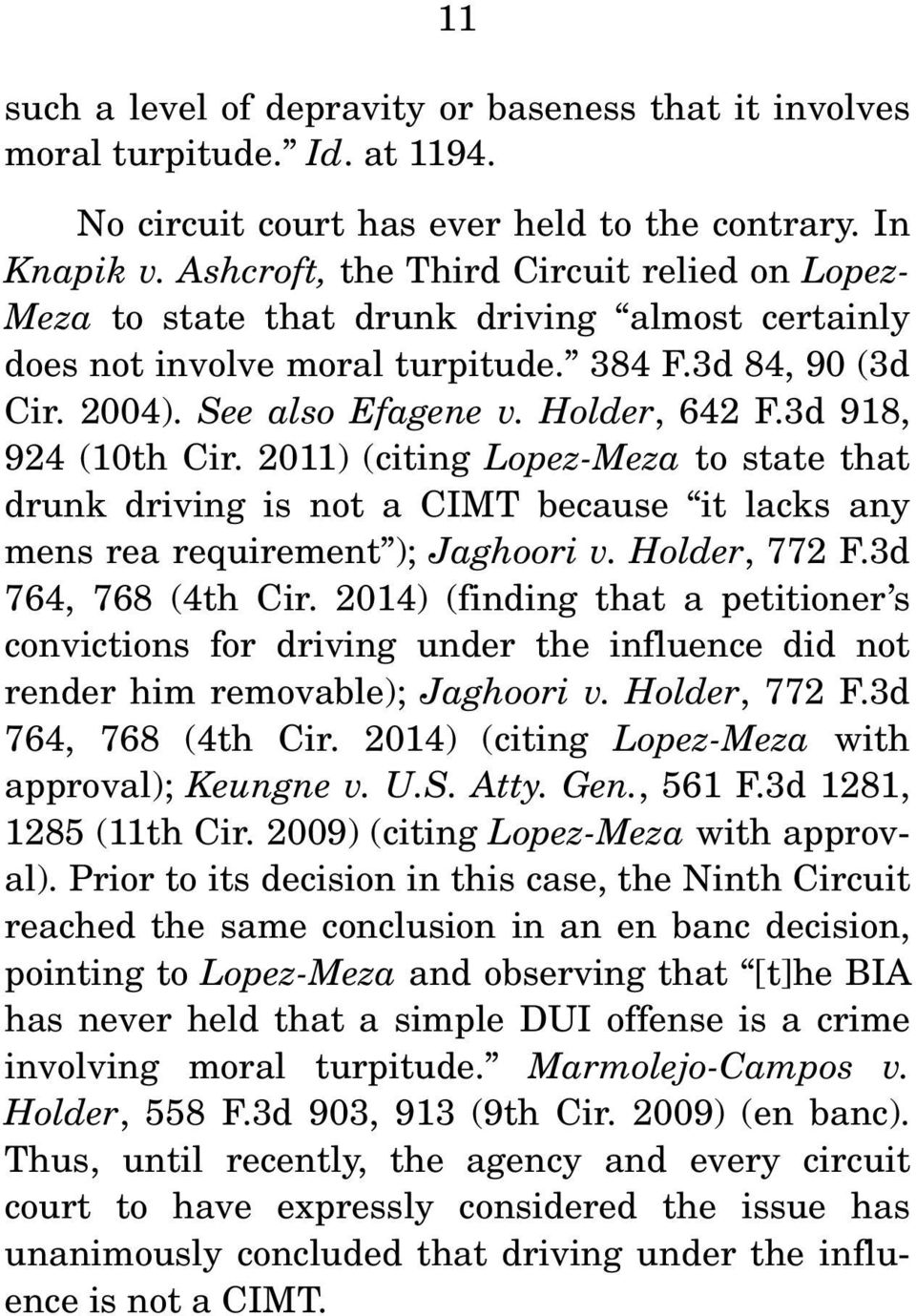 3d 918, 924 (10th Cir. 2011) (citing Lopez-Meza to state that drunk driving is not a CIMT because it lacks any mens rea requirement ); Jaghoori v. Holder, 772 F.3d 764, 768 (4th Cir.