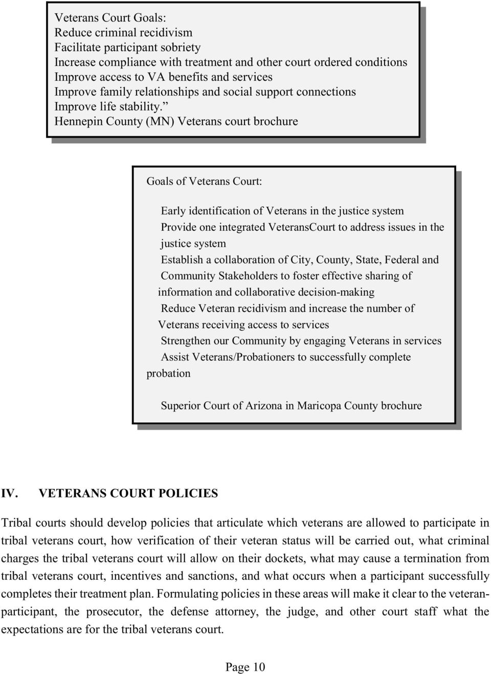 Hennepin County (MN) Veterans court brochure Goals of Veterans Court: Early identification of Veterans in the justice system Provide one integrated VeteransCourt to address issues in the justice