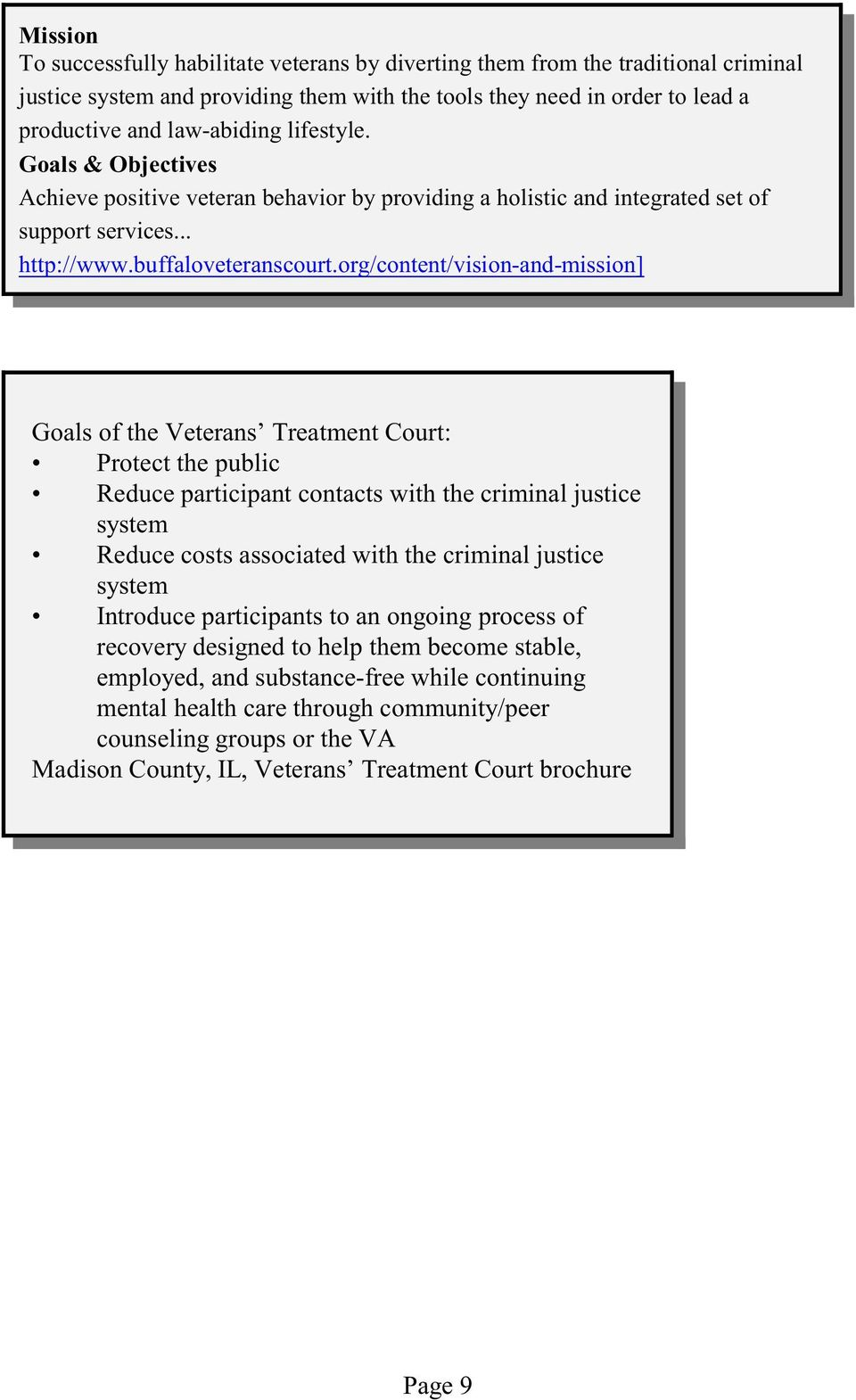 org/content/vision-and-mission] Goals of the Veterans Treatment Court: Protect the public Reduce participant contacts with the criminal justice system Reduce costs associated with the criminal