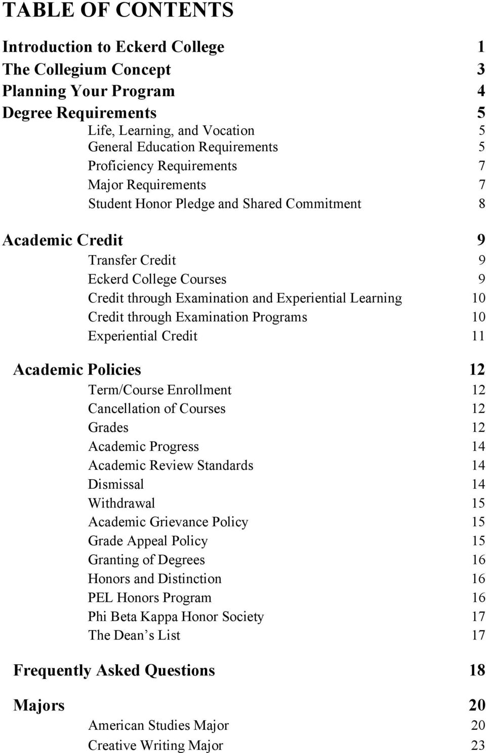 Credit through Examination Programs 10 Experiential Credit 11 Academic Policies 12 Term/Course Enrollment 12 Cancellation of Courses 12 Grades 12 Academic Progress 14 Academic Review Standards 14