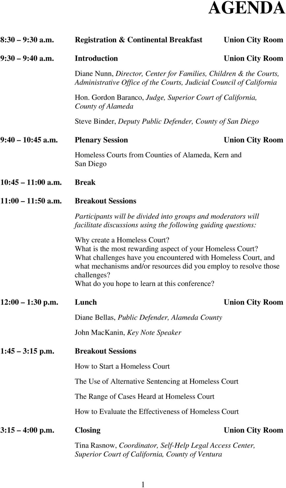 m. Breakout Sessions Homeless Courts from Counties of Alameda, Kern and San Diego Participants will be divided into groups and moderators will facilitate discussions using the following guiding