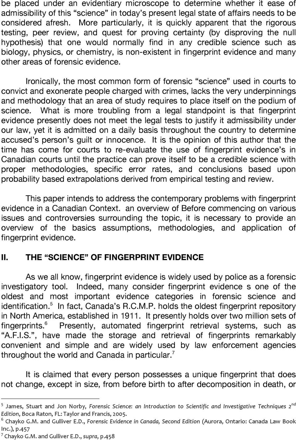 science such as biology, physics, or chemistry, is non-existent in fingerprint evidence and many other areas of forensic evidence.