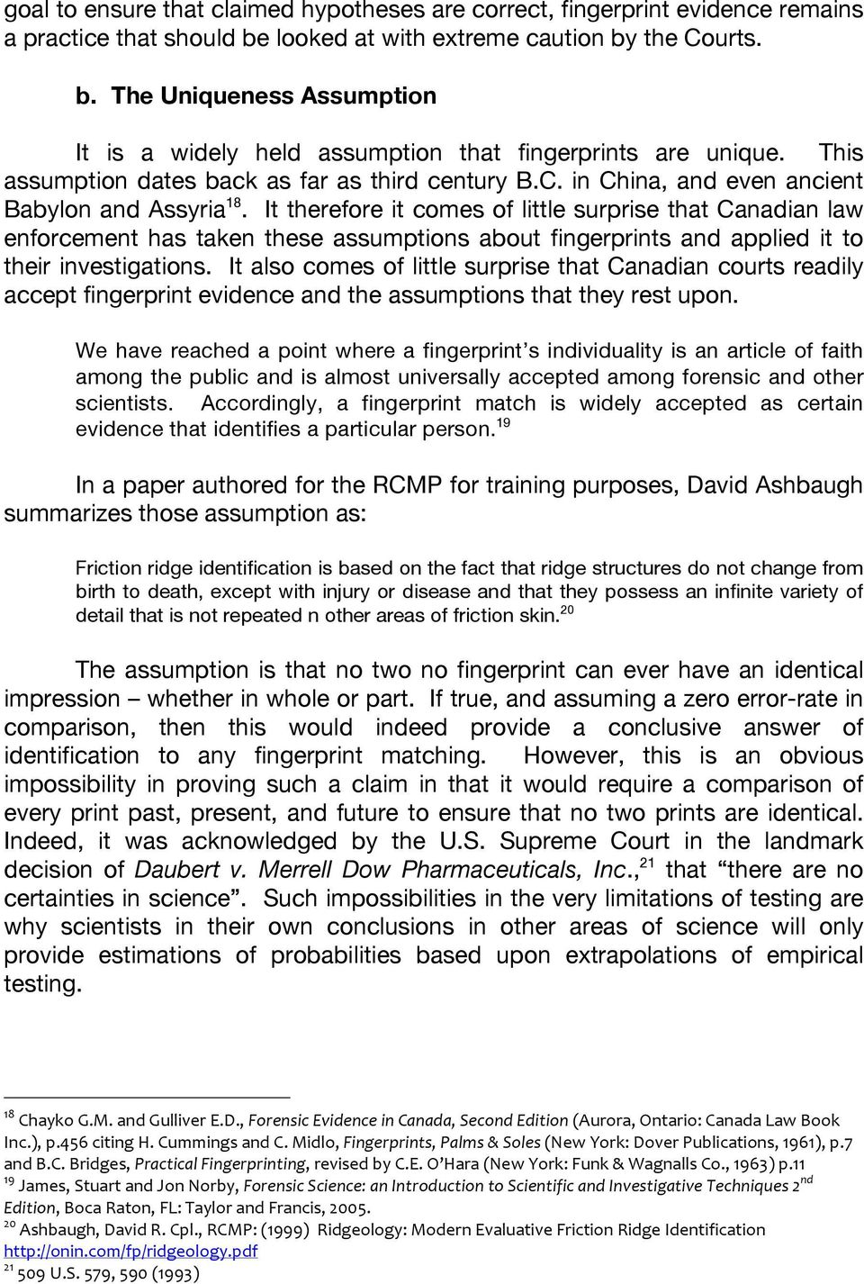 It therefore it comes of little surprise that Canadian law enforcement has taken these assumptions about fingerprints and applied it to their investigations.