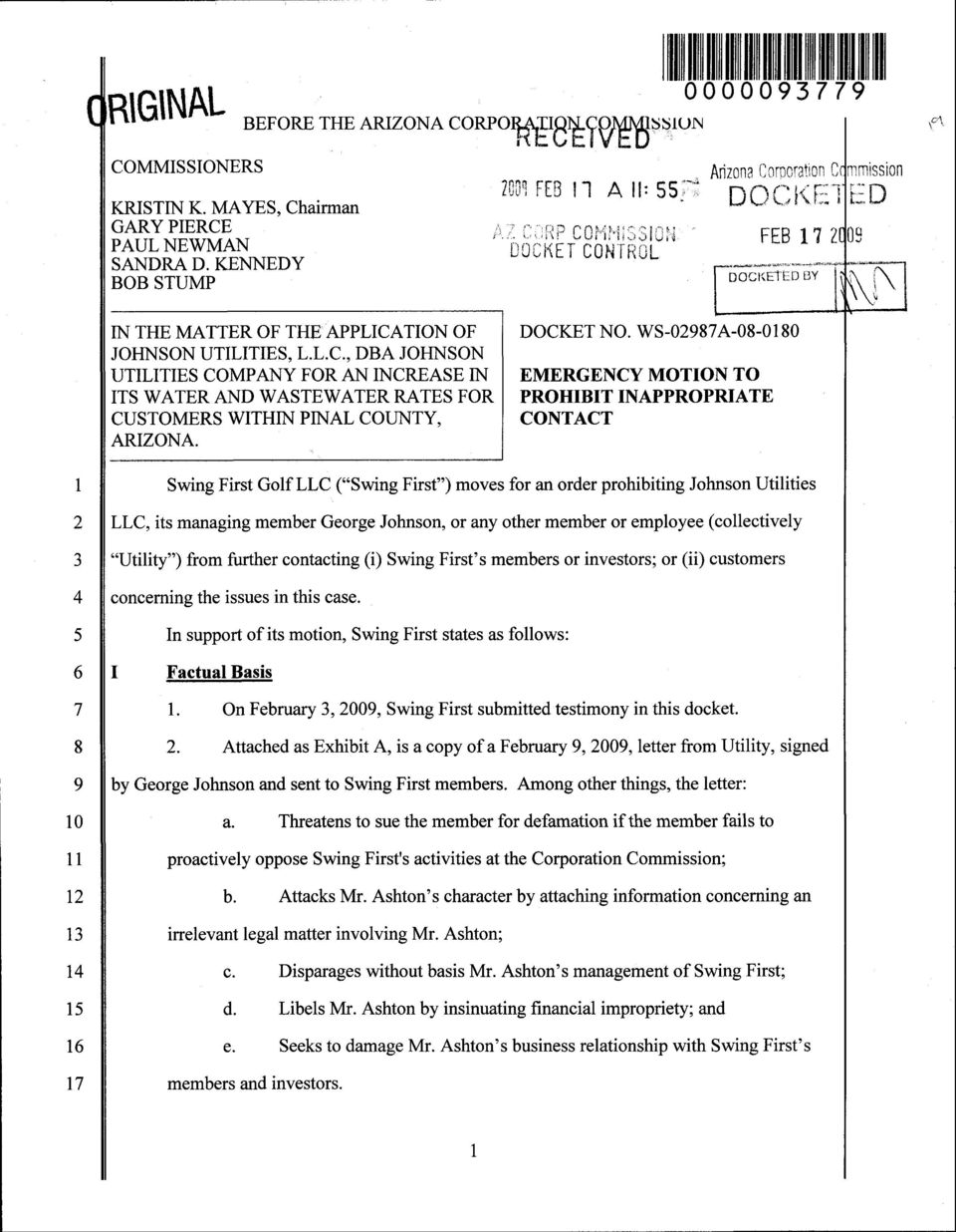 WS-0987A-08-080 EMERGENCY MOTION TO PROHIBIT INAPPROPRIATE CONTACT 5 6 Swing First Golf LLC ( Swing First ) moves for an order prohibiting Johnson Utilities LLC, its managing member George Johnson,