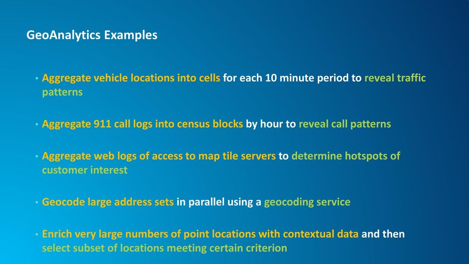 servers to determine hotspots of customer interest Geocode large address sets in parallel using a geocoding service