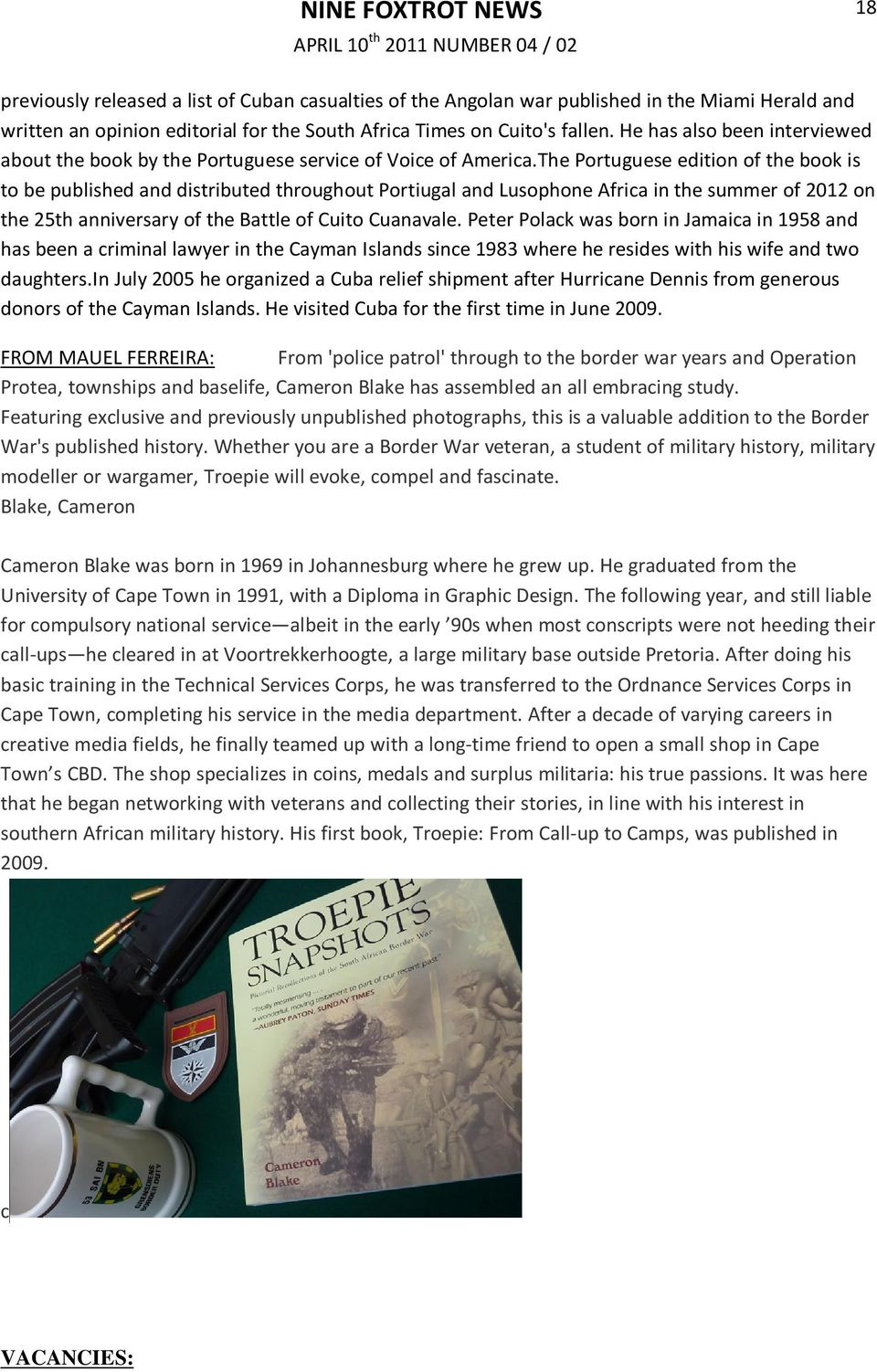 The Portuguese edition of the book is to be published and distributed throughout Portiugal and Lusophone Africa in the summer of 2012 on the 25th anniversary of the Battle of Cuito Cuanavale.
