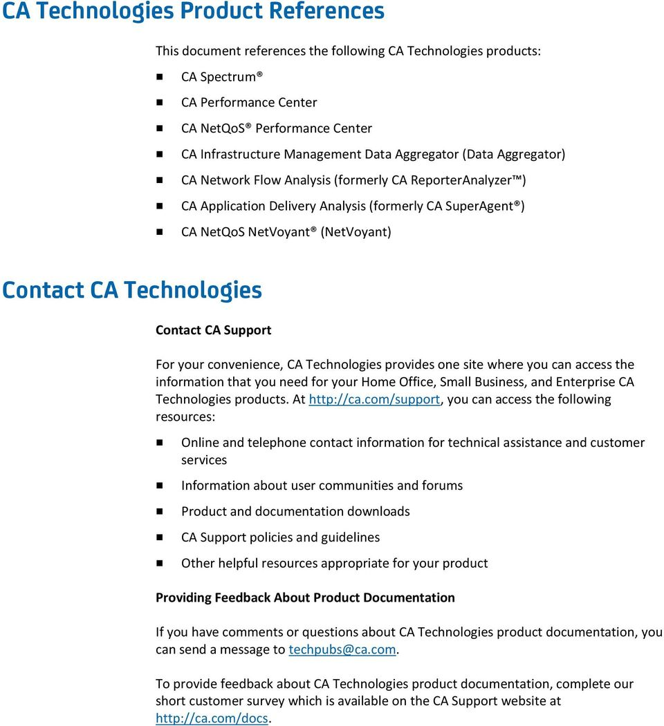 Technologies Contact CA Support For your convenience, CA Technologies provides one site where you can access the information that you need for your Home Office, Small Business, and Enterprise CA