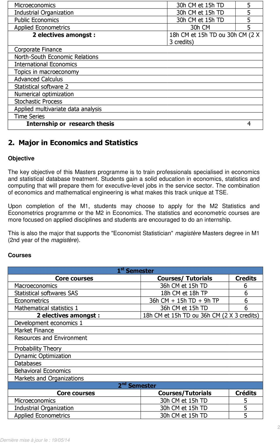 Internship or research thesis 4 2. Major in Economics and Statistics The key objective of this Masters programme is to train professionals specialised in economics and statistical database treatment.