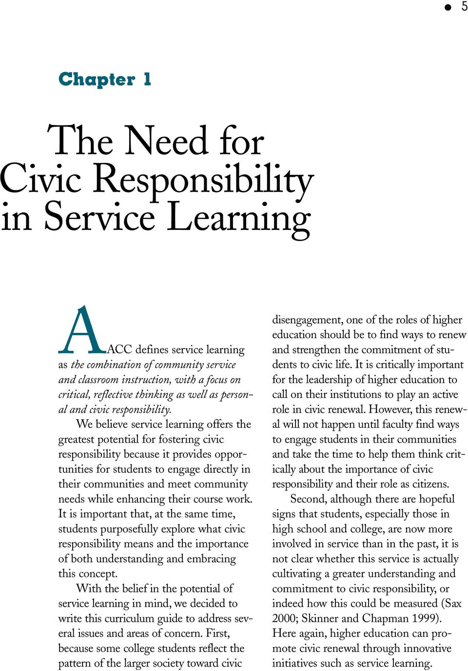 We believe service learning offers the greatest potential for fostering civic responsibility because it provides opportunities for students to engage directly in their communities and meet community
