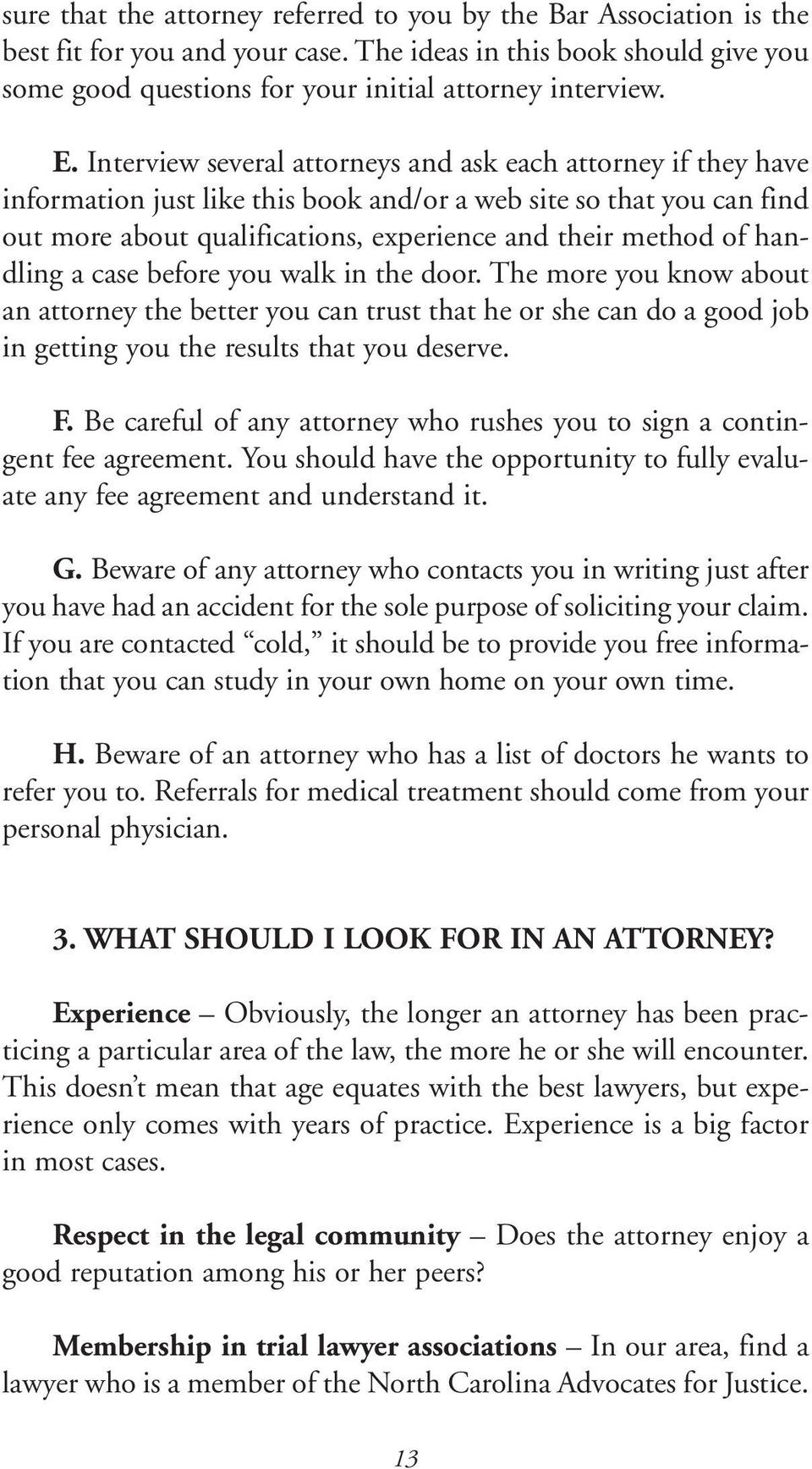 handling a case before you walk in the door. The more you know about an attorney the better you can trust that he or she can do a good job in getting you the results that you deserve. F.