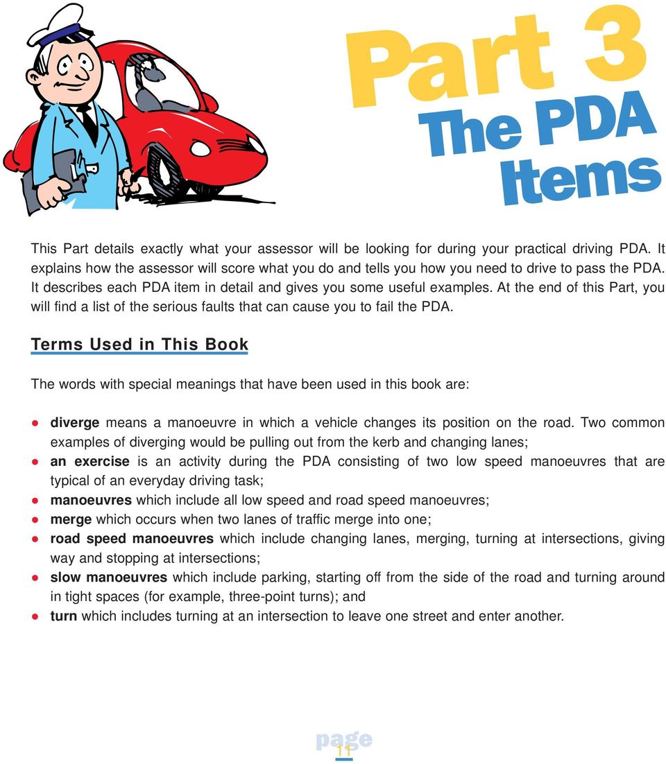 At the end of this Part, you will find a list of the serious faults that can cause you to fail the PDA.