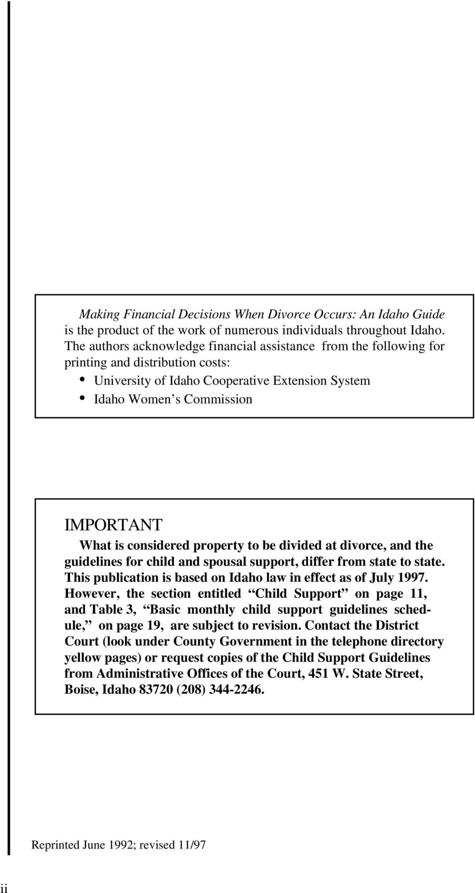 considered property to be divided at divorce, and the guidelines for child and spousal support, differ from state to state. This publication is based on Idaho law in effect as of July 1997.