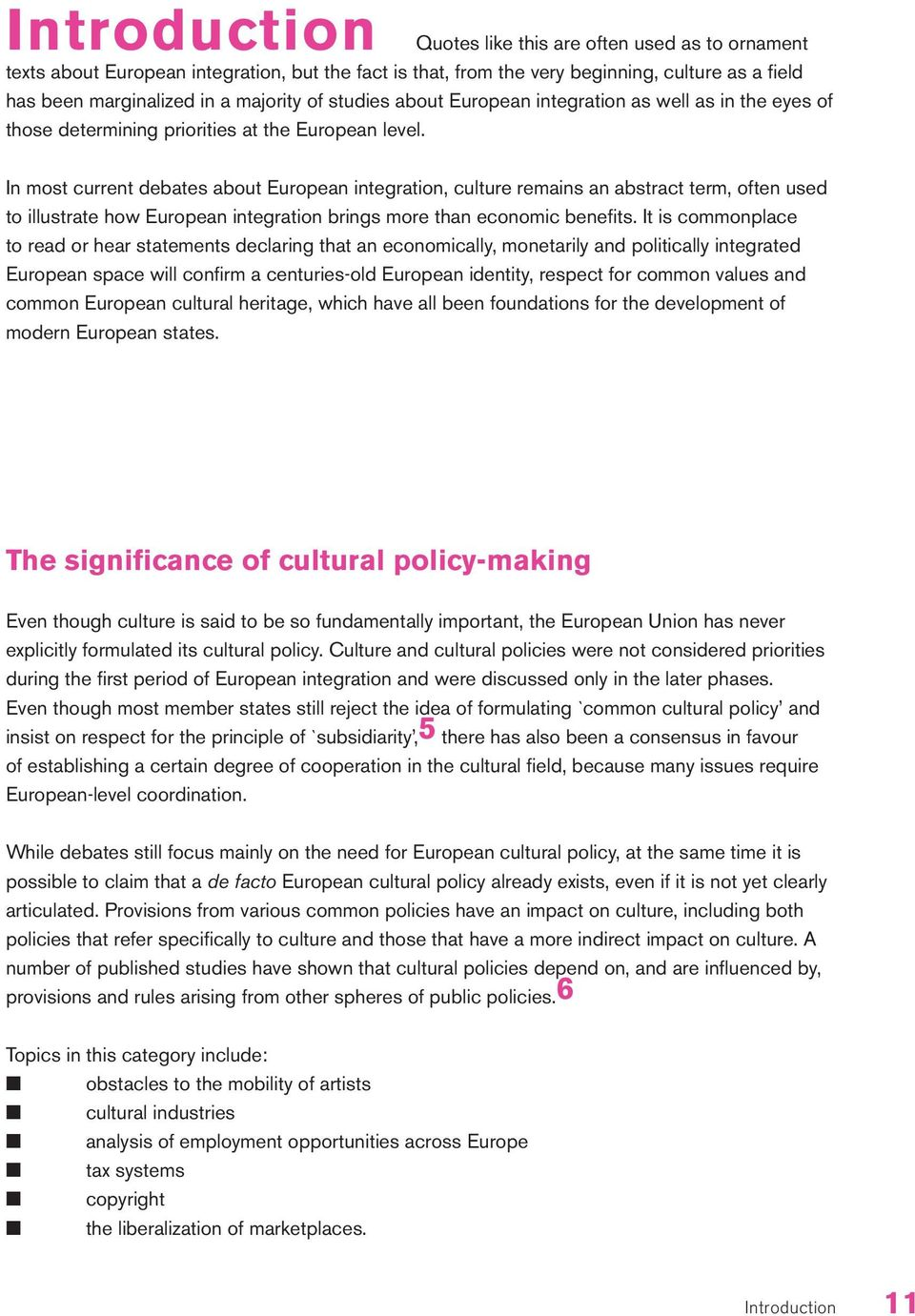 In most current debates about European integration, culture remains an abstract term, often used to illustrate how European integration brings more than economic benefits.