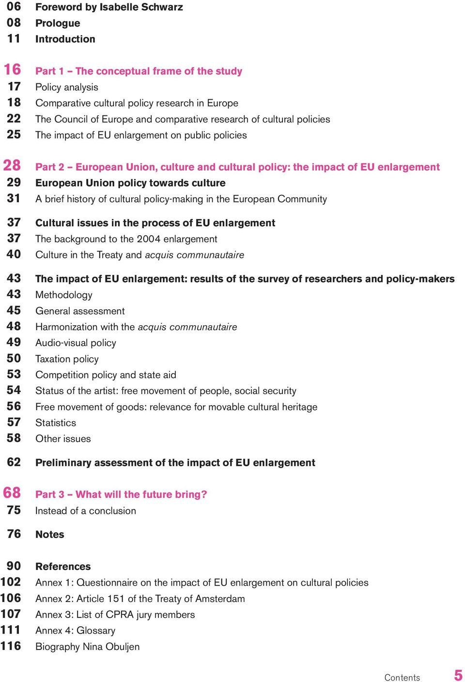 cultural policy: the impact of EU enlargement European Union policy towards culture A brief history of cultural policy-making in the European Community Cultural issues in the process of EU