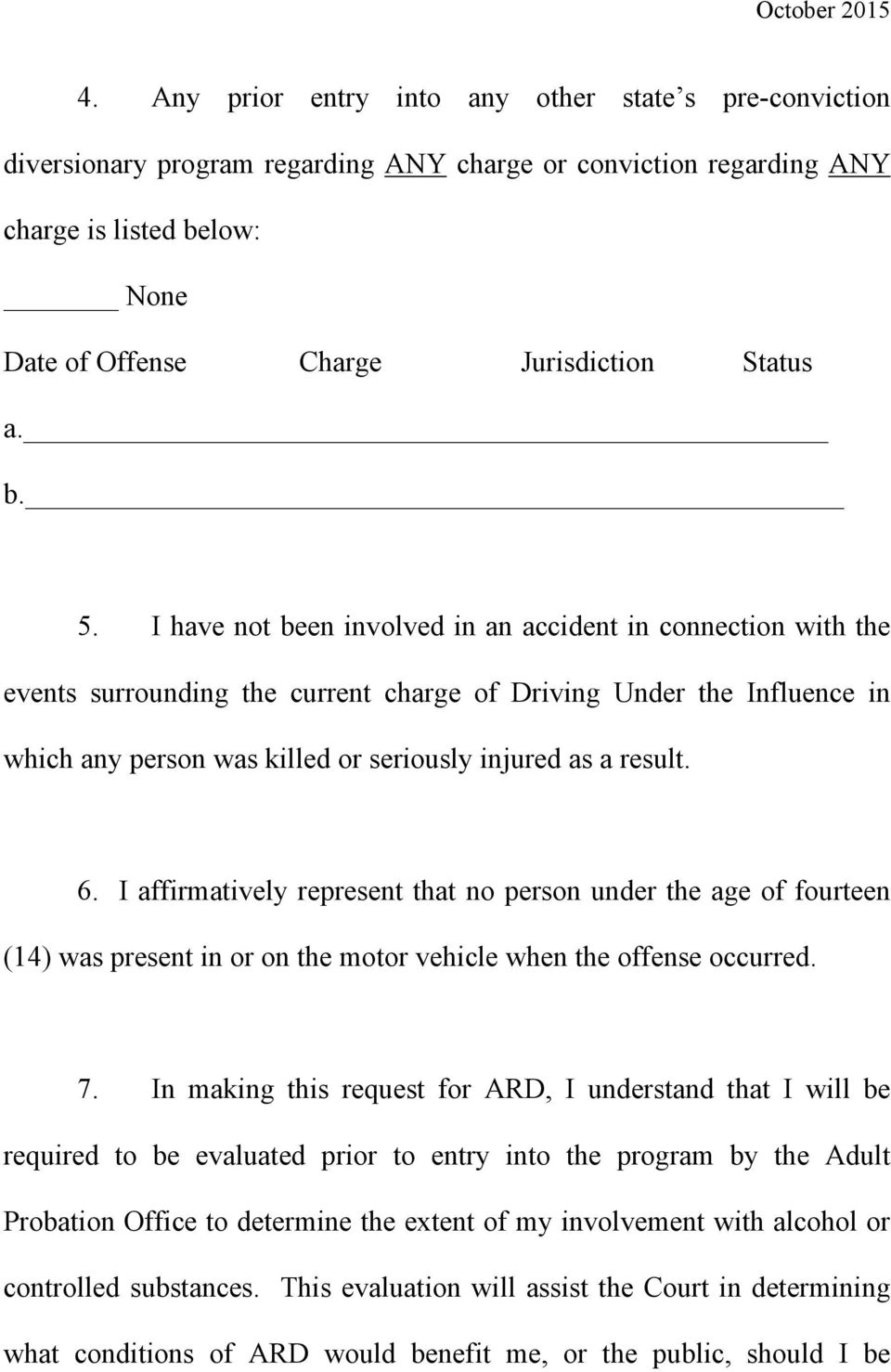 I have not been involved in an accident in connection with the events surrounding the current charge of Driving Under the Influence in which any person was killed or seriously injured as a result. 6.
