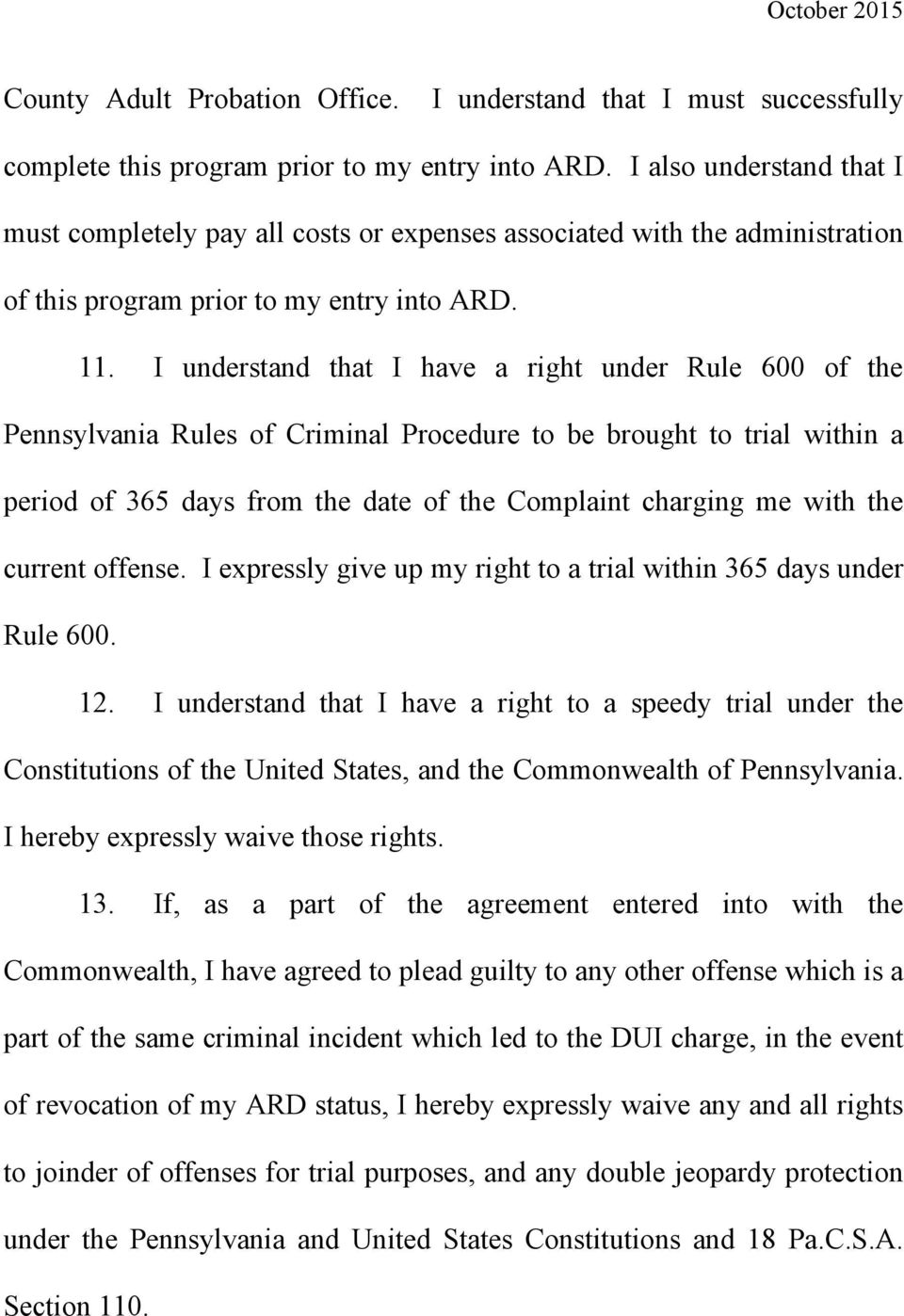 I understand that I have a right under Rule 600 of the Pennsylvania Rules of Criminal Procedure to be brought to trial within a period of 365 days from the date of the Complaint charging me with the
