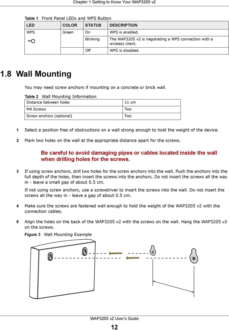 Table 2 Wall Mounting Information Distance between holes M4 Screws Screw anchors (optional) 11 cm Two Two 1 Select a position free of obstructions on a wall strong enough to hold the weight of the