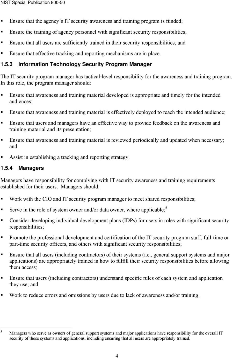 3 Information Technology Security Program Manager The IT security program manager has tactical-level responsibility for the awareness and training program.