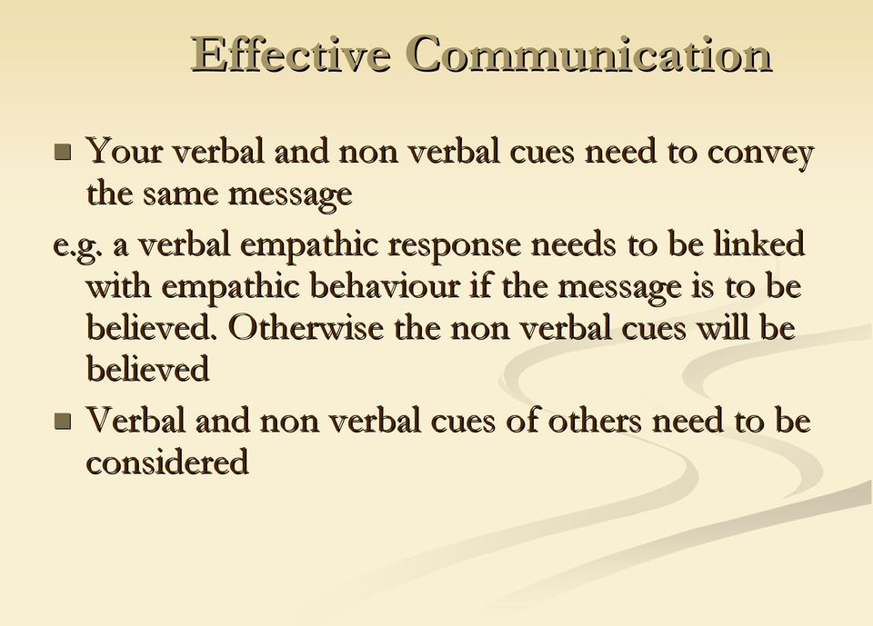e.g. a verbal empathic response needs to be linked with empathic behaviour