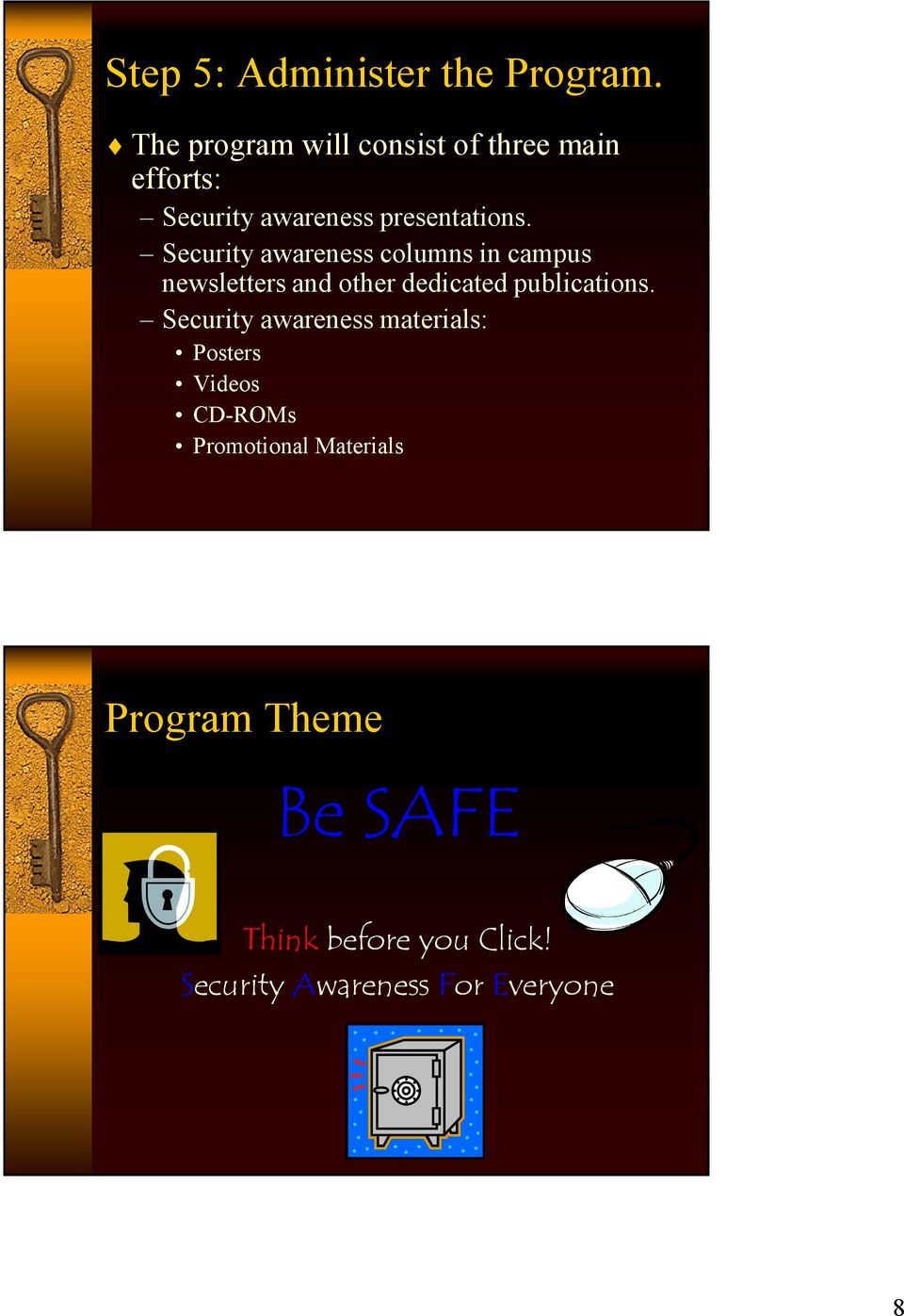 Security awareness columns in campus newsletters and other dedicated publications.