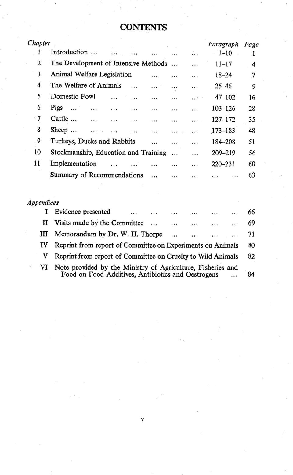 173-183 184-208 209-219 220-231 Page 1 4 7 9 16 28 35 48 51 56 60 63 Appendices I Evidence presented 66 II Visits made by the Committee 69 III Memorandum by Dr. W. H.