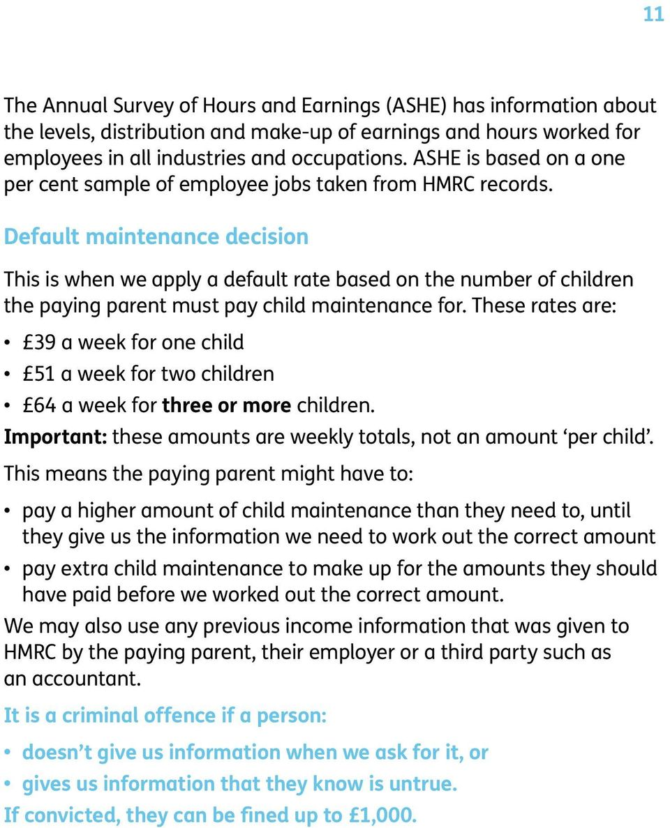 Default maintenance decision This is when we apply a default rate based on the number of children the paying parent must pay child maintenance for.