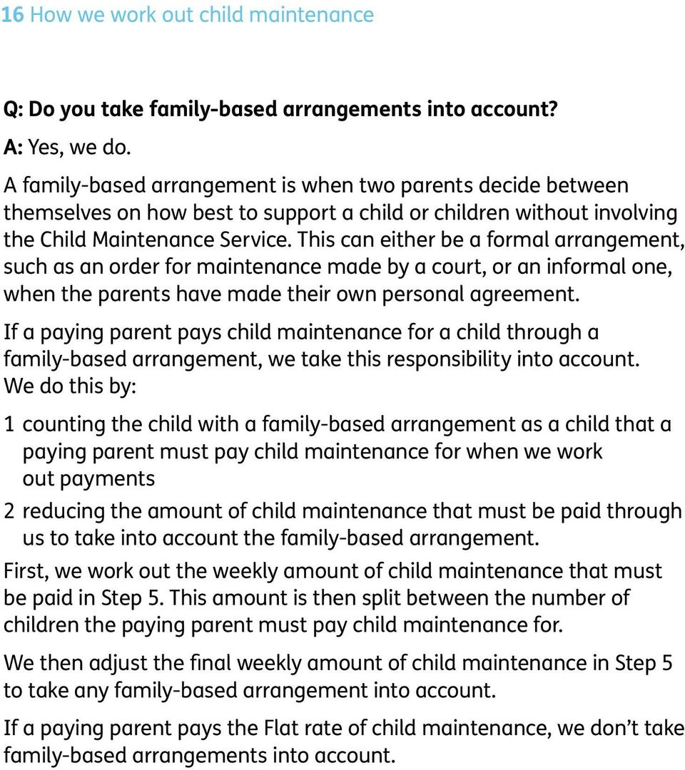 This can either be a formal arrangement, such as an order for maintenance made by a court, or an informal one, when the parents have made their own personal agreement.
