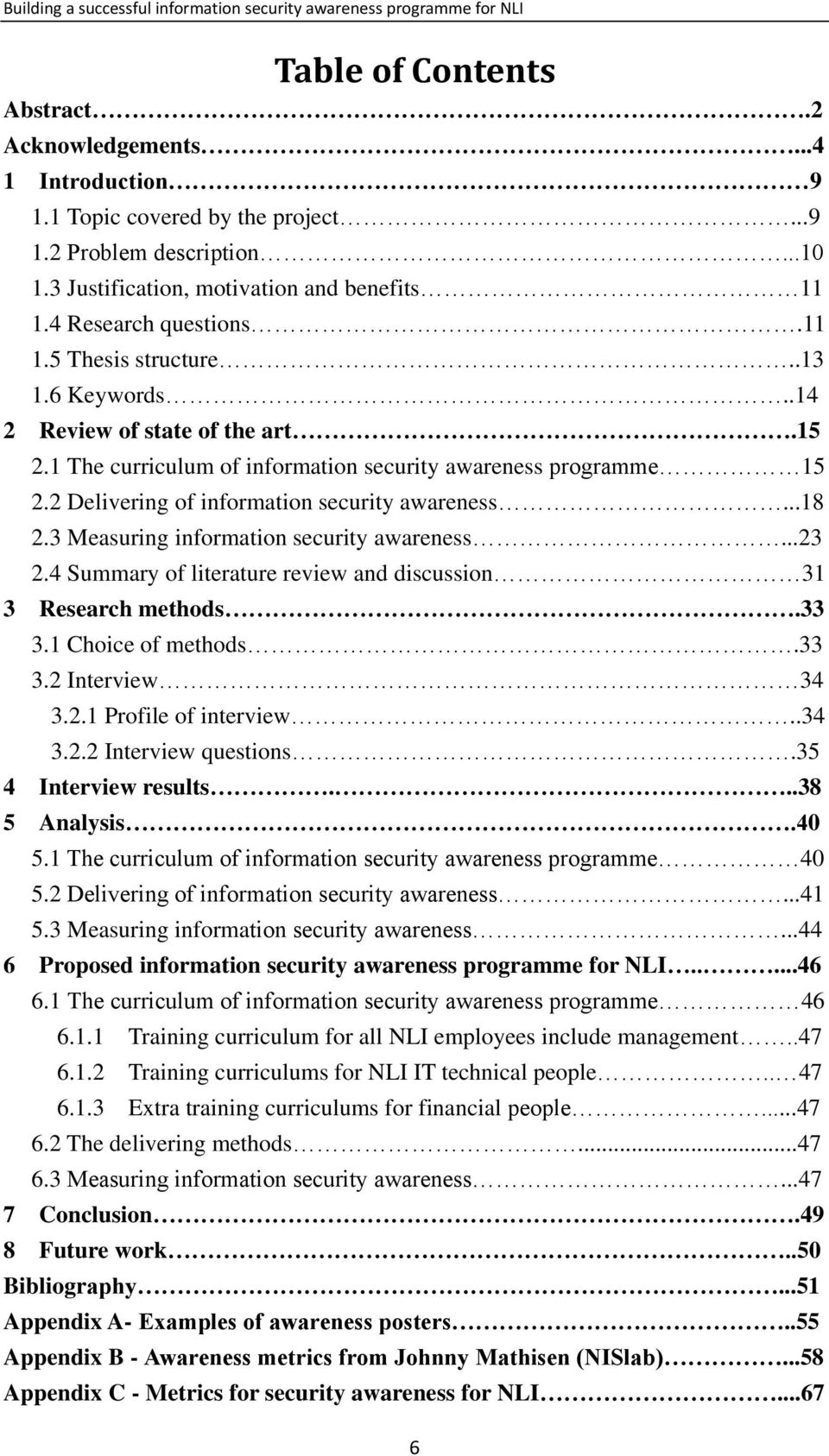 2 Delivering of information security awareness...18 2.3 Measuring information security awareness...23 2.4 Summary of literature review and discussion 31 3 Research methods.33 3.1 Choice of methods.