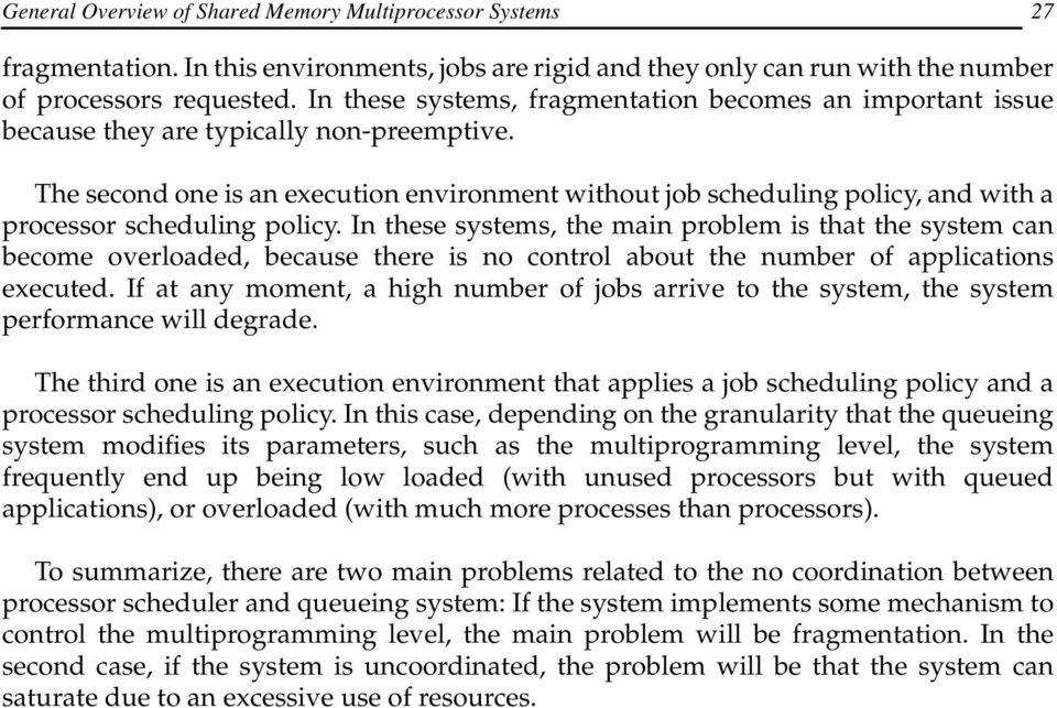 The second one is an execution environment without job scheduling policy, and with a processor scheduling policy.