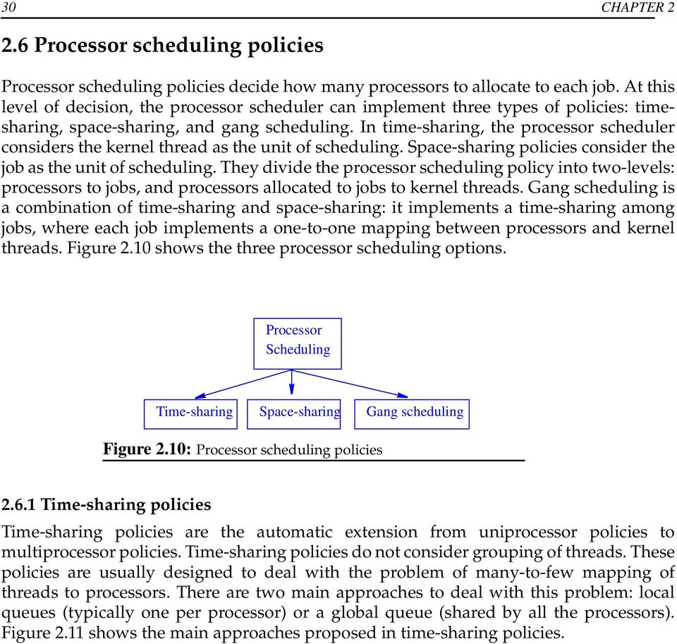 In time-sharing, the processor scheduler considers the kernel thread as the unit of scheduling. Space-sharing policies consider the job as the unit of scheduling.