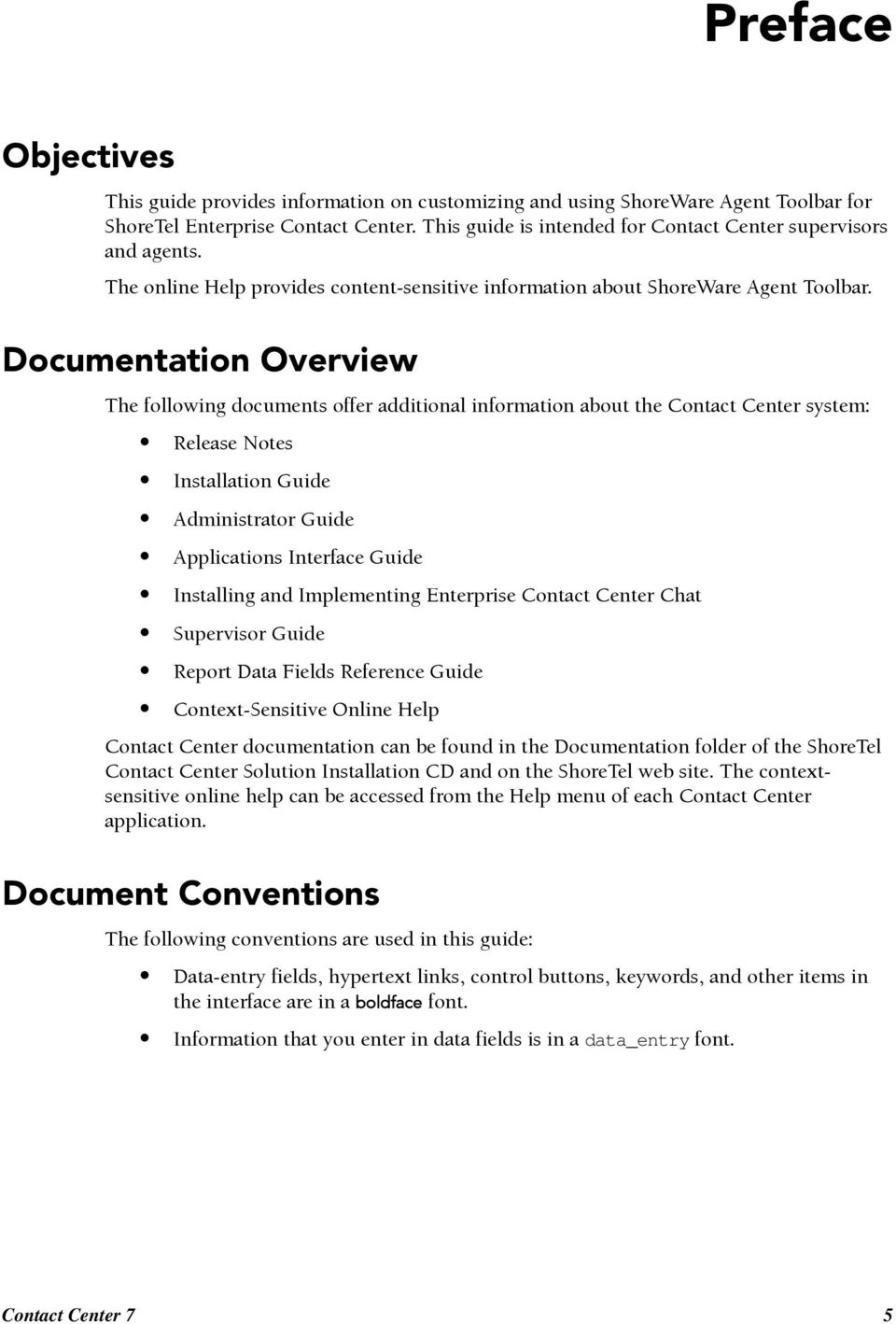 Documentation Overview The following documents offer additional information about the Contact Center system: Release Notes Installation Guide Administrator Guide Applications Interface Guide