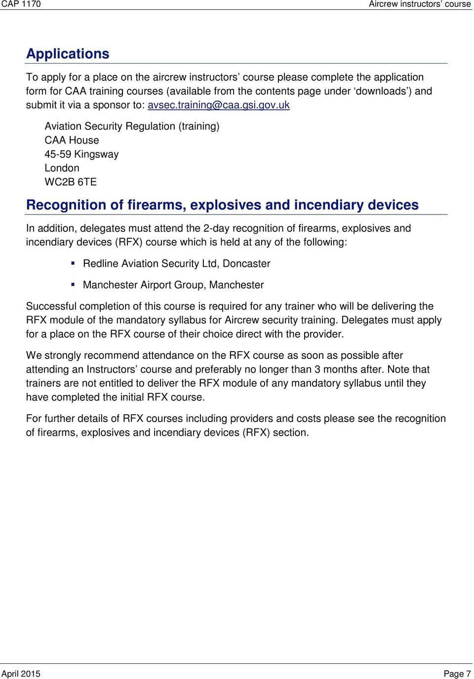 uk Aviation Security Regulation (training) CAA House 45-59 Kingsway London WC2B 6TE Recognition of firearms, explosives and incendiary devices In addition, delegates must attend the 2-day recognition