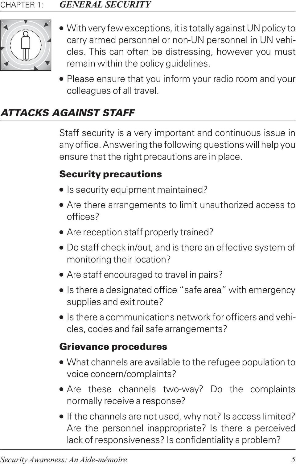 ATTACKS AGAINST STAFF Staff security is a very important and continuous issue in any office. Answering the following questions will help you ensure that the right precautions are in place.