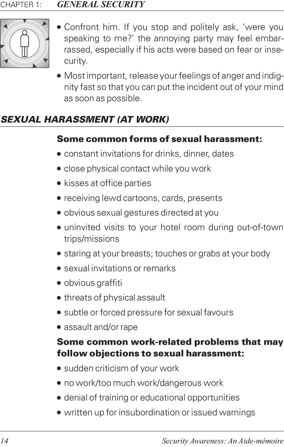SEXUAL HARASSMENT (AT WORK) Some common forms of sexual harassment: constant invitations for drinks, dinner, dates close physical contact while you work kisses at office parties receiving lewd