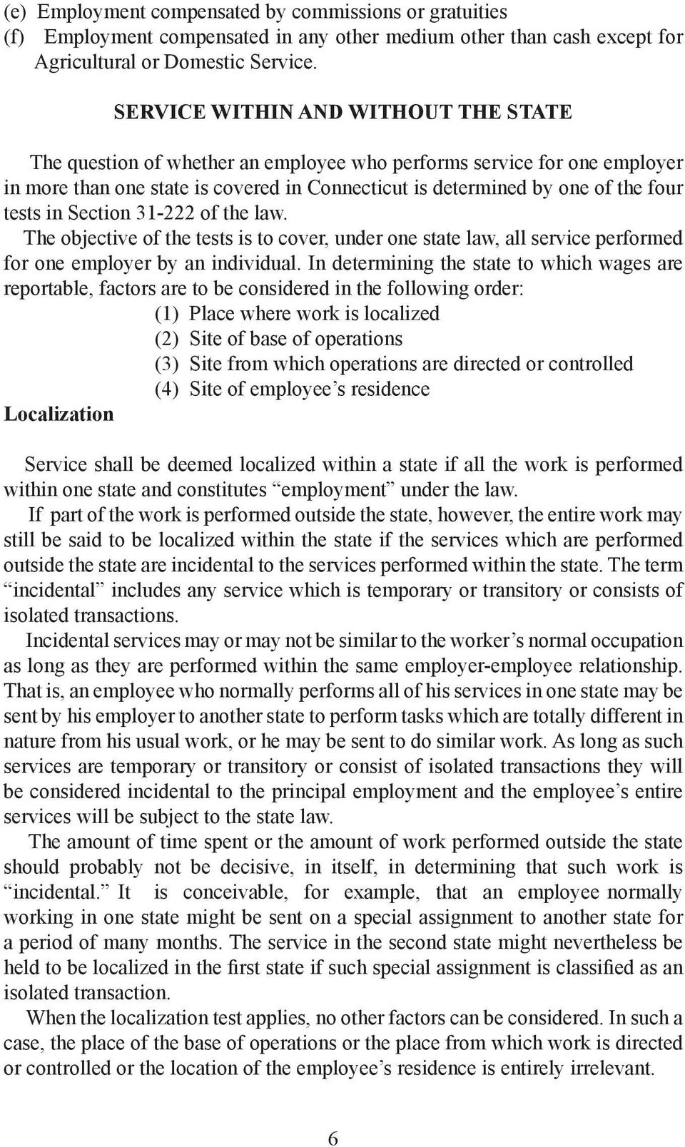 in Section 31-222 of the law. The objective of the tests is to cover, under one state law, all service performed for one employer by an individual.