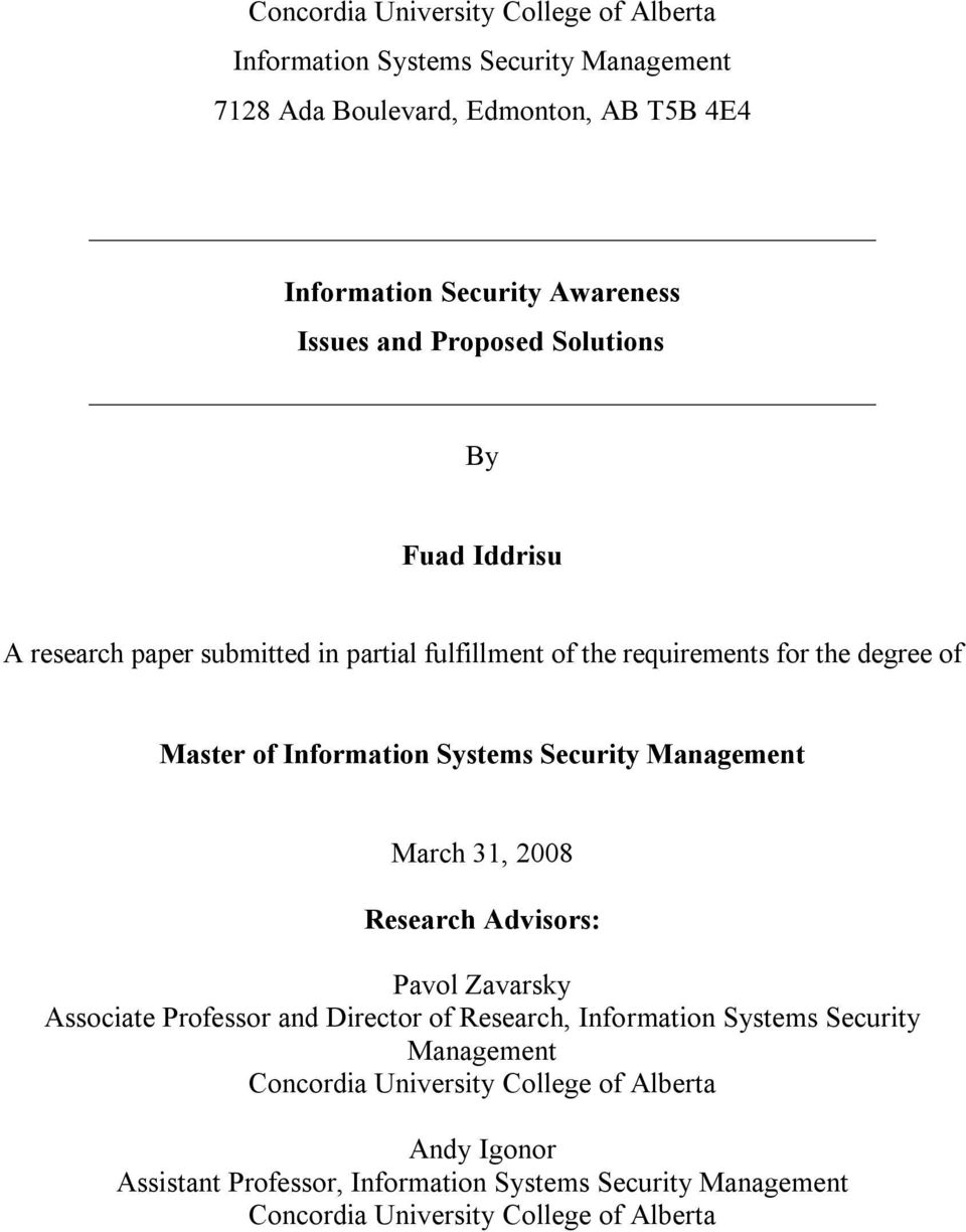 Systems Security Management March 31, 2008 Research Advisors: Pavol Zavarsky Associate Professor and Director of Research, Information Systems Security