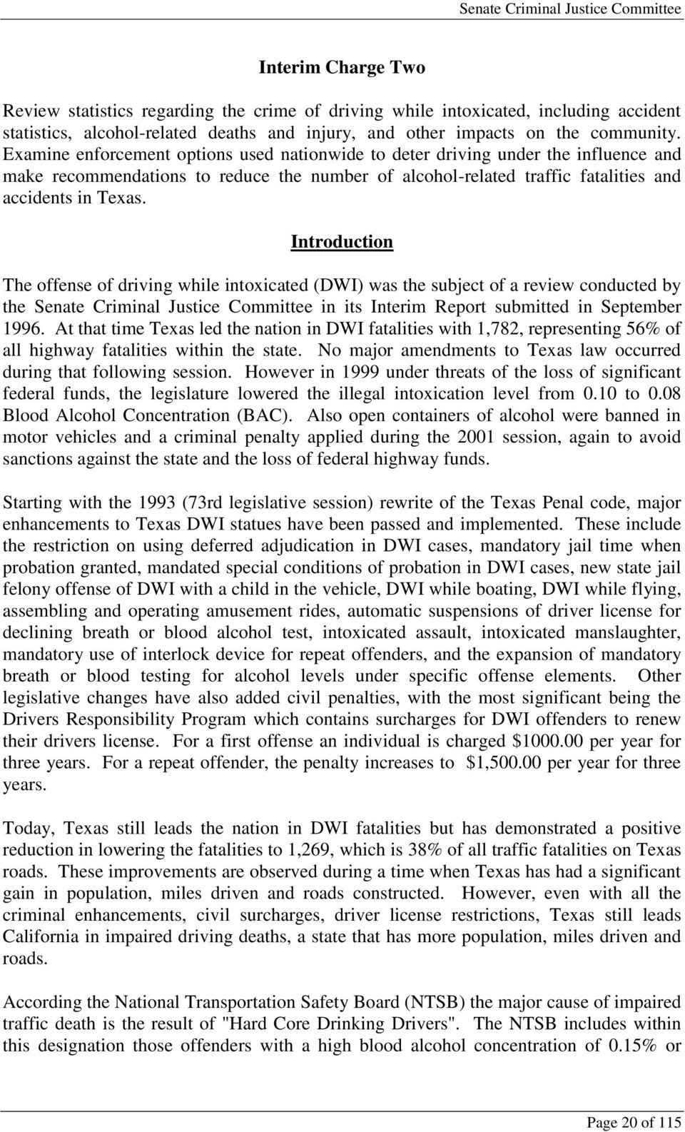 Introduction The offense of driving while intoxicated (DWI) was the subject of a review conducted by the Senate Criminal Justice Committee in its Interim Report submitted in September 1996.