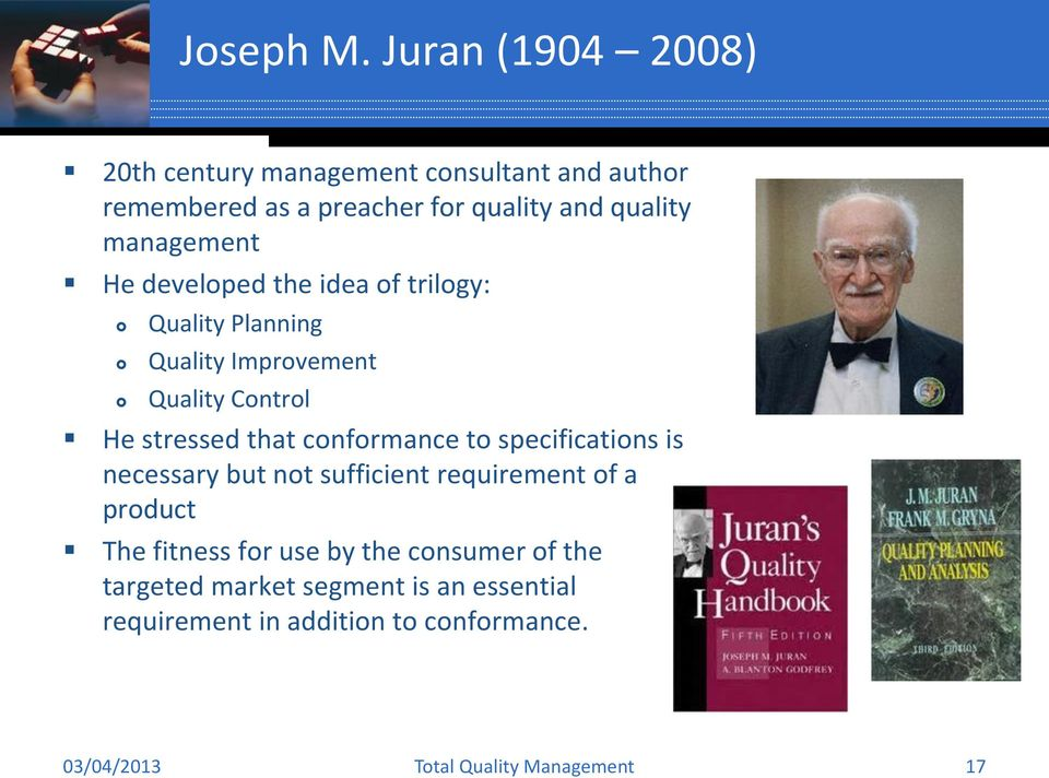 quality management He developed the idea of trilogy: Planning Improvement Control He stressed that