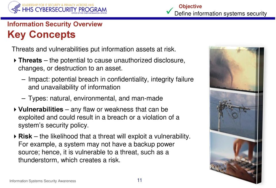 Impact: potential breach in confidentiality, integrity failure and unavailability of information Types: natural, environmental, and man-made Vulnerabilities any flaw or weakness that can be