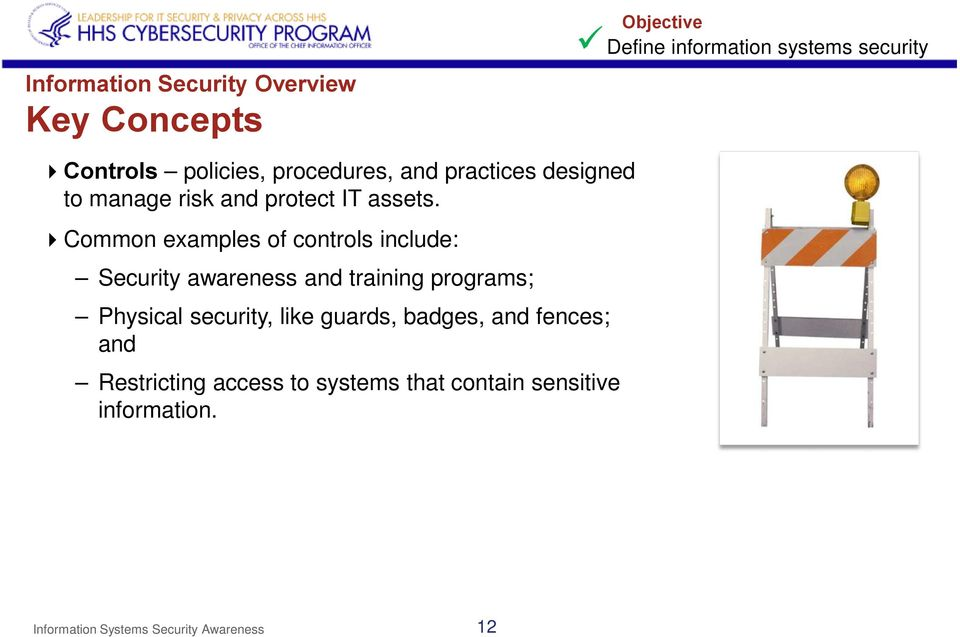 Common examples of controls include: Security awareness and training programs; Physical security, like
