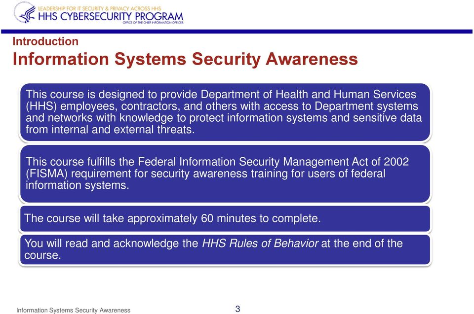 This course fulfills the Federal Information Security Management Act of 2002 (FISMA) requirement for security awareness training for users of federal information