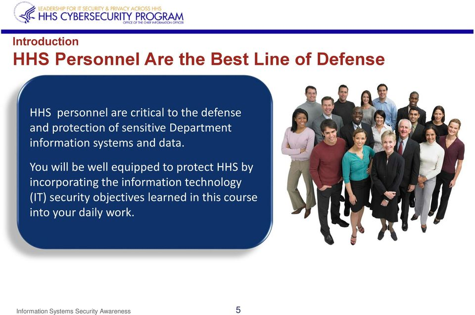 You will be well equipped to protect HHS by incorporating the information technology (IT)
