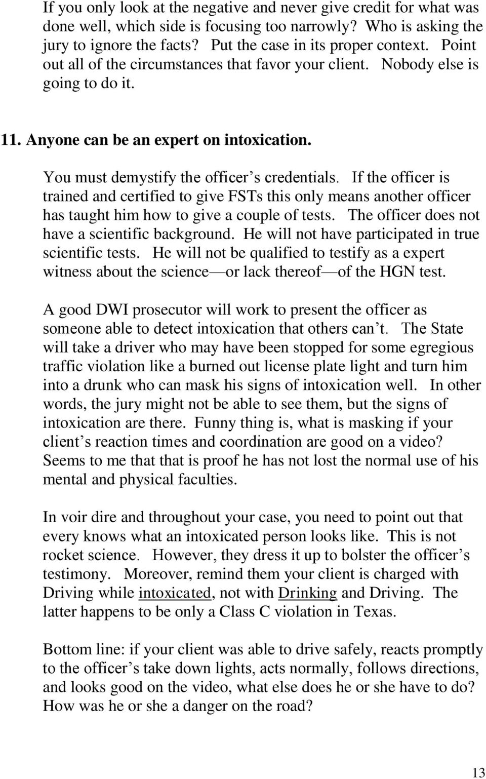 If the officer is trained and certified to give FSTs this only means another officer has taught him how to give a couple of tests. The officer does not have a scientific background.