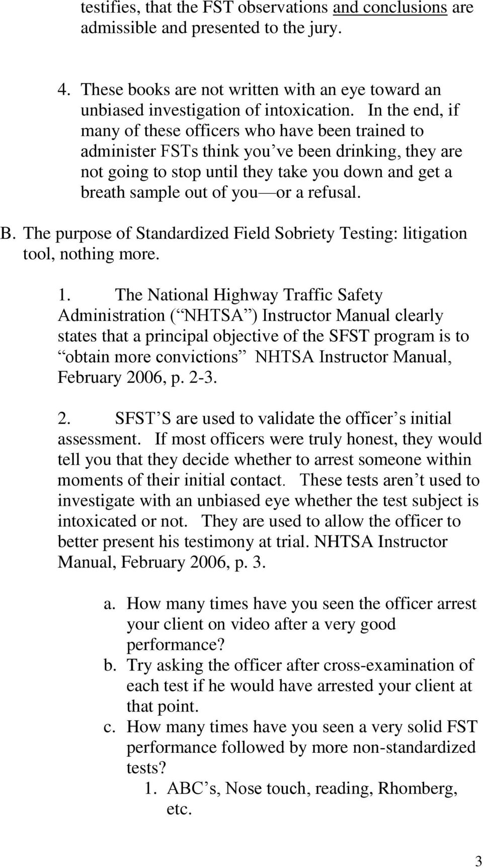 refusal. B. The purpose of Standardized Field Sobriety Testing: litigation tool, nothing more. 1.