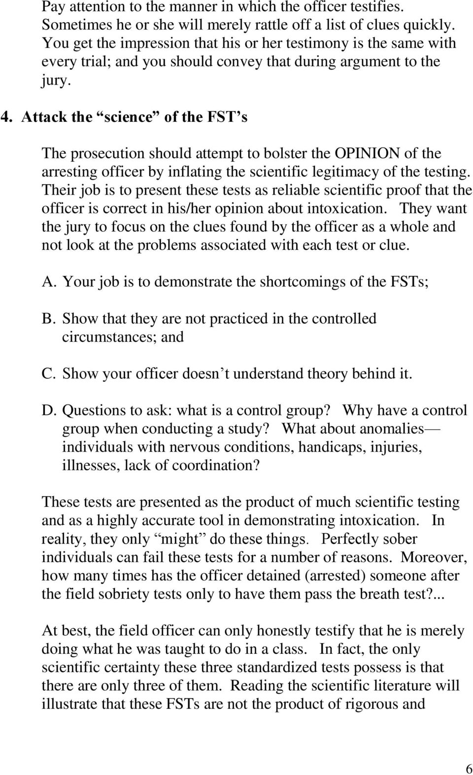 Attack the science of the FST s The prosecution should attempt to bolster the OPINION of the arresting officer by inflating the scientific legitimacy of the testing.